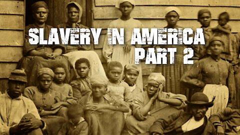 Slavery In America - Part 2 [of 3]