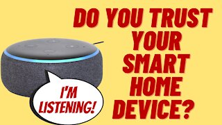 WHO'S LISTENING TO YOUR SMART HOME DEVICE?