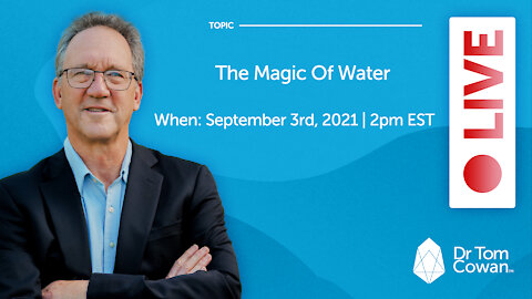 The Magic Of Water- Live Webinar from Friday, September 3rd, 2021