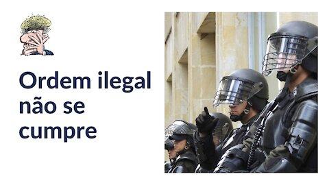 Ordem ilegal não se cumpre