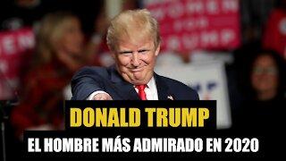 El presidente Trump es el hombre más admirado en 2020