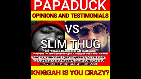 PAPADUCK VS. SLIM THUG KNIGGA IS YOU CRAZY?