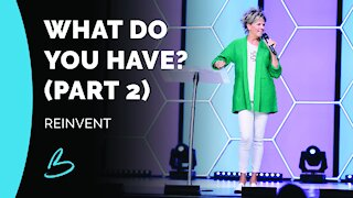 Reinvent | What Do You Have? (Part 2)