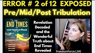END TIMES DECEPTION ERROR # 2 OF 12 EXPOSED! PRE/MID/POST TRIBULATION 5-19-21