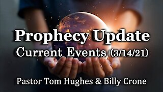 Prophecy Update: Current Events (3/14/21)