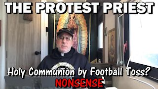 Holy Communion by Football Toss? NONSENSE | The Protest Priest