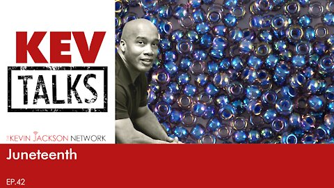 Kev Talks 42 - Juneteenth