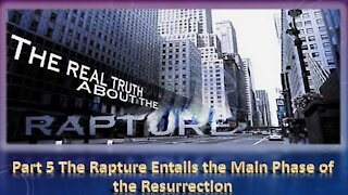 Part 5 The Rapture Entails the Main Phase of the Resurrection.