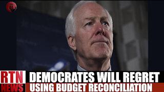 Democrats will REGRET using budget reconciliation |Sen. John Cornyn| RTN News