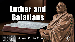 01 Jul 21, Hands on Apologetics: Luther and Galatians