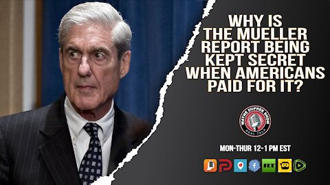 Why Is The Mueller Report Still Secret? Didn't Americans Pay For It?