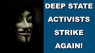 Deep State Activists Strike Again!