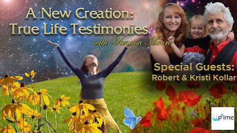 A New Creation: True Life Testimonies - Robert & Kristi Kollar