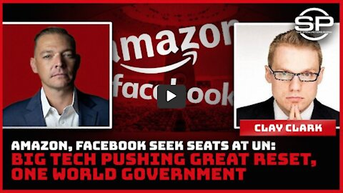 Clay Clark on Stew Peters: The Great Reset: Facebook, Amazon Want Seats at the UN, For REAL.