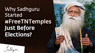 Why Sadhguru Started #FreeTNTemples Just Before Elections?