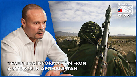Ep. 1586 Deeply Troubling Information From A Source In Afghanistan - The Dan Bongino Show