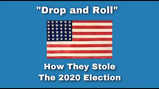 'Drop and Roll' - How The 2020 Election Was Stolen From Donald Trump