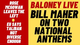 BALONEY LIVE - Bill Maher On Two Anthems, EU Says Taliban Not Diverse Enough