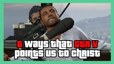 6 Ways GTA Points Us To Christ