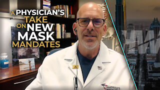 A PHYSICIAN'S TAKE ON NEW MASK MANDATES
