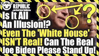Is It All An Illusion! Even The 'White House' ISN'T Real! Will The Real Joe Biden Please Stand Up!