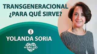 TRANSGENERACIONAL ¿PARA QUÉ SIRVE_ por Yolanda Soria