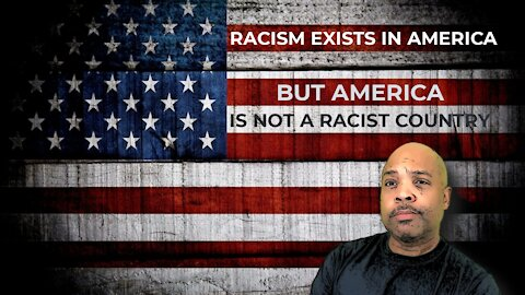 NSFW: Racism exists in America but America is not a racist country!
