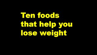 Ten foods that make you lose weight