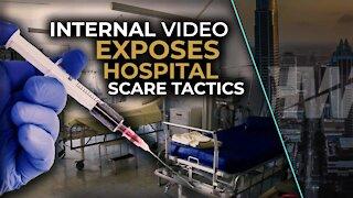 INTERNAL VIDEO EXPOSES HOSPITAL SCARE TACTICS