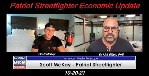 10.20.21 Patriot Streetfighter Economic Update w/ Dr Kirk Elliott, PhD Private Advisors