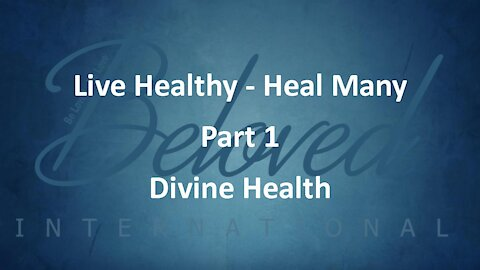 """Live Healthy - Heal Many (part 1) """"Divine Health"""""""