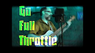 Go Full Throttle - Original Song Live