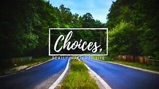 Choices Really Matter In Life