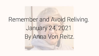 Remember and Avoid Reliving January 24, 2021 By Anna Von Reitz