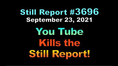 YouTube Kills The Still Report!!!, 3696