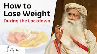 Sadhguru - How to Lose Weight? ( During Lockdown)