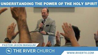 Understanding The Power of The Holy Spirit | Pastor Jason Mangum | River McAllen