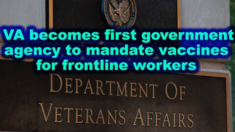 VA becomes first government agency to mandate vaccines for its frontline workers - Just the News Now