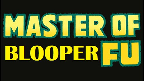 Master of Blooper Fu