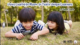 Using Charlotte Mason to Teach Unique Learners