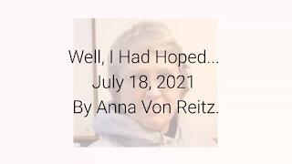 Well, I Had Hoped... July 18, 2021 By Anna Von Reitz