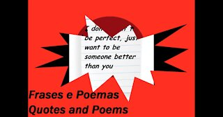 I don't want to be perfect, just someone better! [Quotes and Poems]