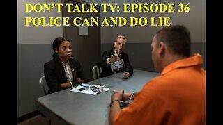 Don't Talk TV Episode 36: Police Can & Do Lie…