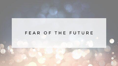 12.27.20 Sunday Sermon - FEAR OF THE FUTURE
