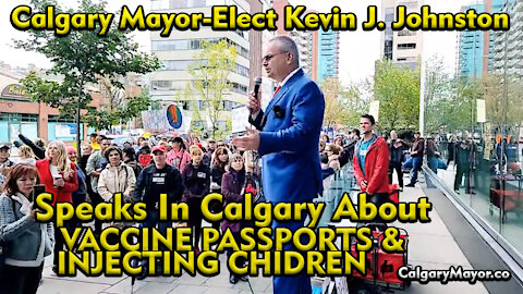Kevin J Johnston Speaks About NO VACCINE PASSPORTS and NO JABS FOR KIDS in Calgary!