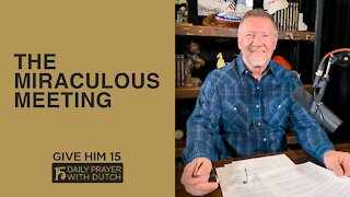 The Miraculous Meeting   Give Him 15: Daily Prayer with Dutch   March 15
