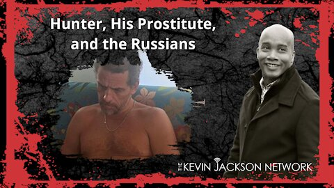 Hunter, His Prostitute, and the Russians - The Kevin Jackson Network KEVIDEO PODCAST CLIP