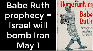 Babe Ruth prophecy = Israel will bomb Iran on May 1