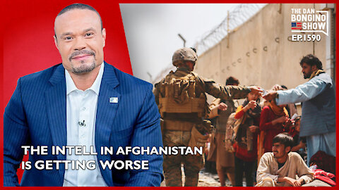 Ep. 1590 The Intell On The Ground In Afghanistan Is Getting Worse - The Dan Bongino Show