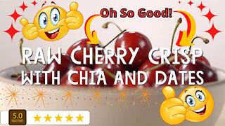Raw cherry crisp with chia & dates dessert recipe